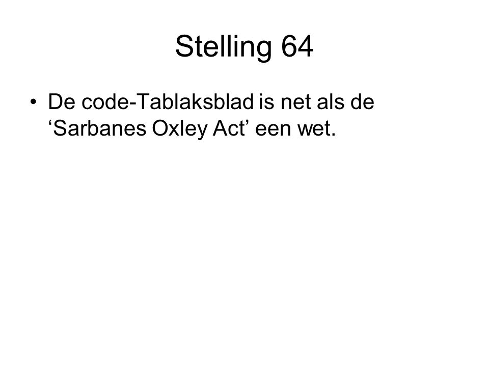 Stelling 64 De code-Tablaksblad is net als de 'Sarbanes Oxley Act' een wet.