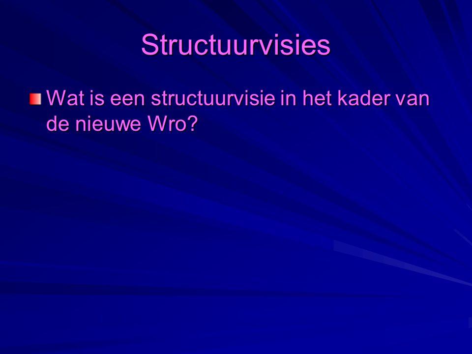 Structuurvisies Wat is een structuurvisie in het kader van de nieuwe Wro