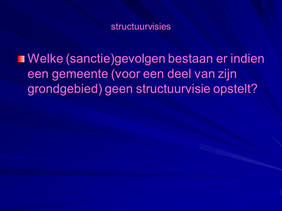 structuurvisies Welke (sanctie)gevolgen bestaan er indien een gemeente (voor een deel van zijn grondgebied) geen structuurvisie opstelt