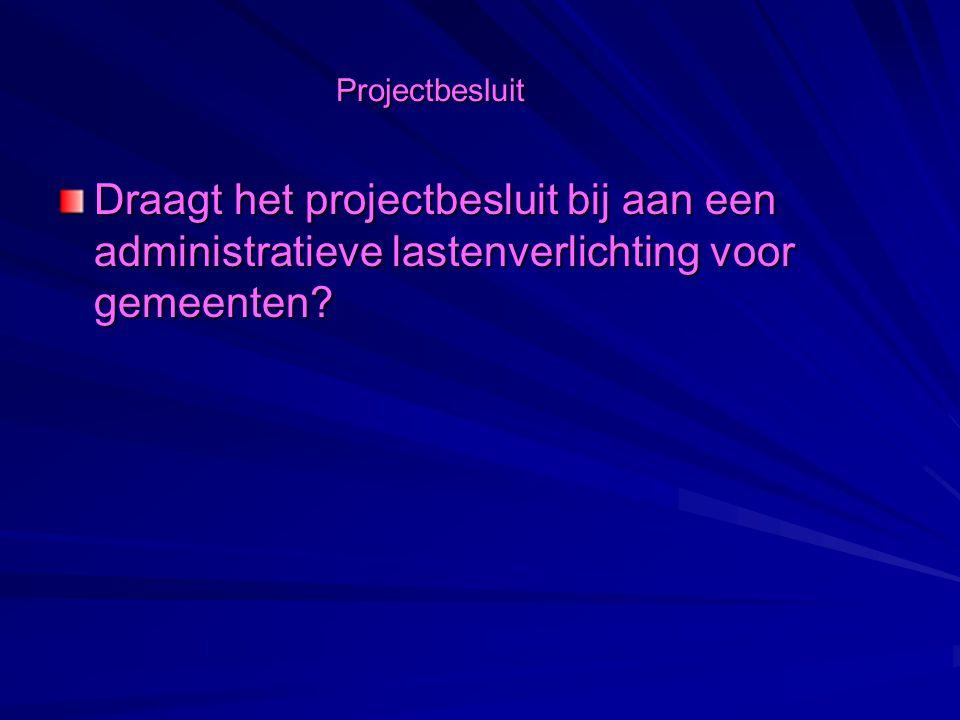Projectbesluit Draagt het projectbesluit bij aan een administratieve lastenverlichting voor gemeenten