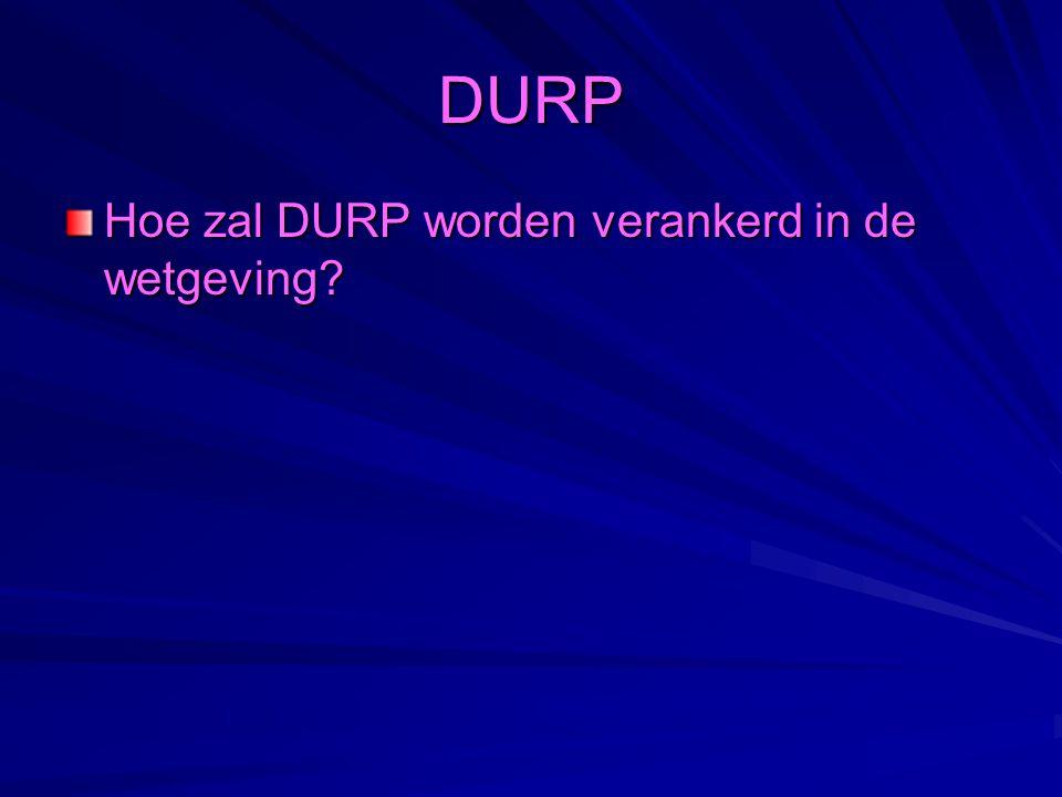 DURP Hoe zal DURP worden verankerd in de wetgeving