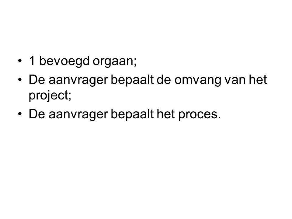 1 bevoegd orgaan; De aanvrager bepaalt de omvang van het project; De aanvrager bepaalt het proces.