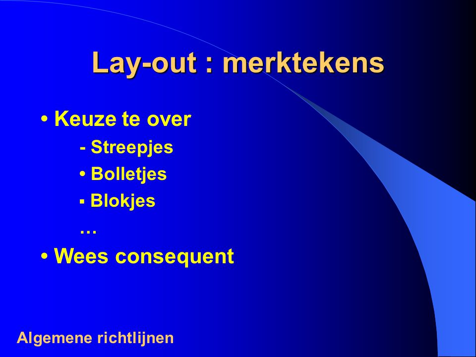 Lay-out : merktekens • Keuze te over • Wees consequent - Streepjes