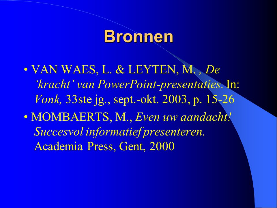 Bronnen • VAN WAES, L. & LEYTEN, M. , De 'kracht' van PowerPoint-presentaties. In: Vonk, 33ste jg., sept.-okt. 2003, p. 15-26.