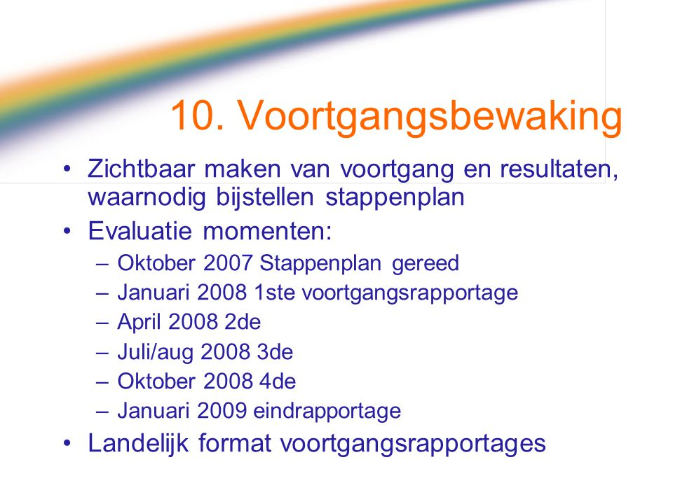 10. Voortgangsbewaking Zichtbaar maken van voortgang en resultaten, waarnodig bijstellen stappenplan.