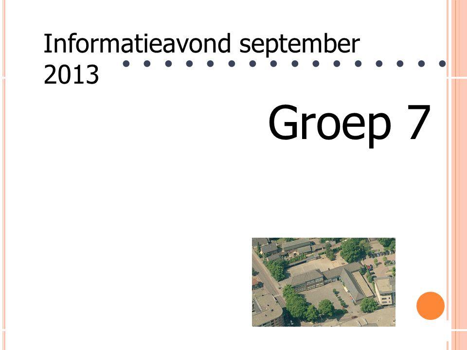 Groep 7 Informatieavond september 2013 ● ● ● ● ● ● ● ● ● ● ● ● ● ● ● ●