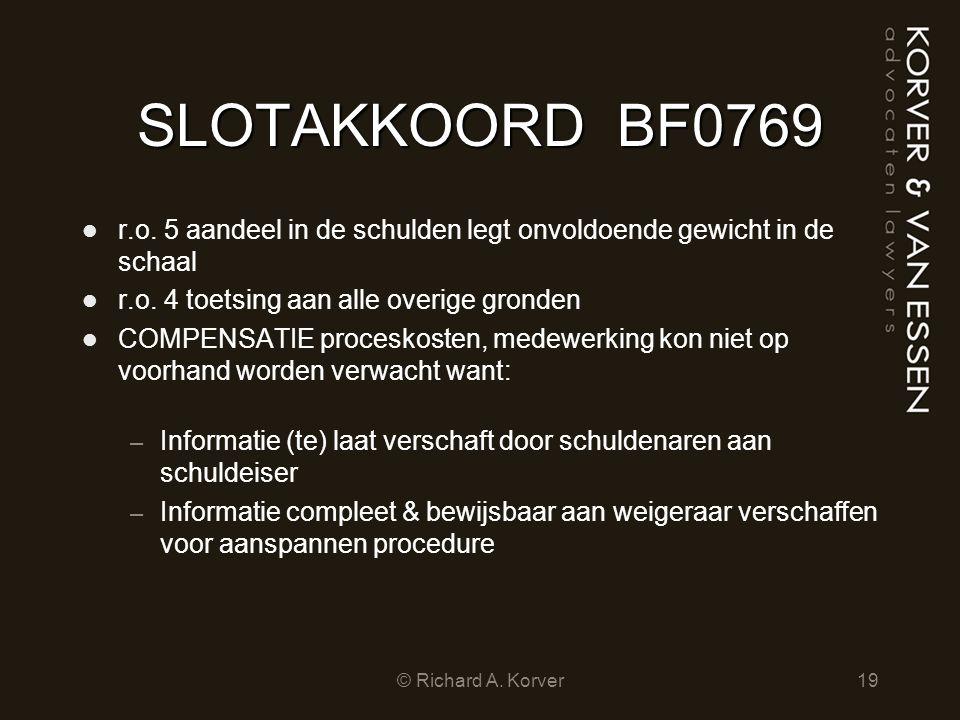 SLOTAKKOORD BF0769 r.o. 5 aandeel in de schulden legt onvoldoende gewicht in de schaal. r.o. 4 toetsing aan alle overige gronden.