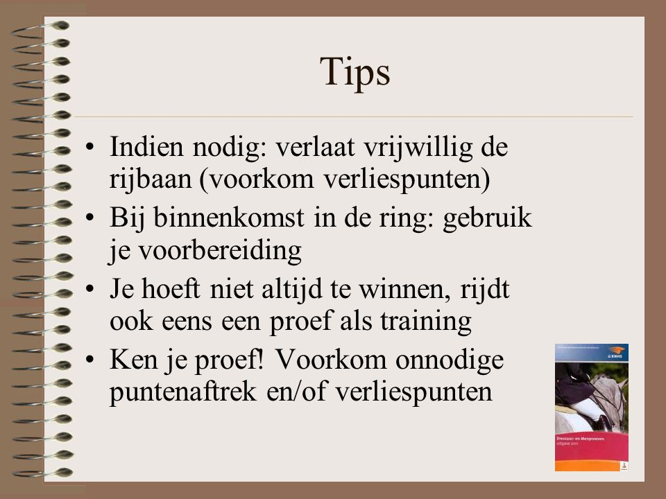 Tips Indien nodig: verlaat vrijwillig de rijbaan (voorkom verliespunten) Bij binnenkomst in de ring: gebruik je voorbereiding.