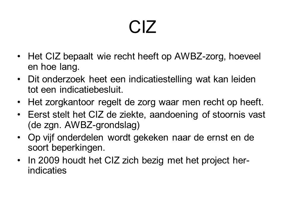 CIZ Het CIZ bepaalt wie recht heeft op AWBZ-zorg, hoeveel en hoe lang.