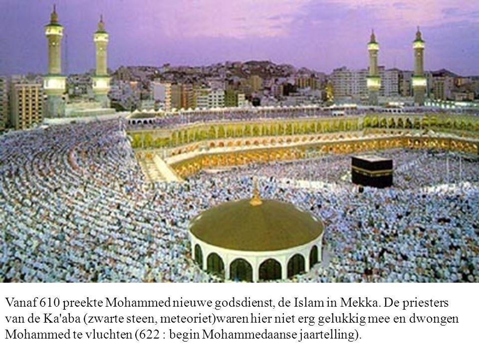Vanaf 610 preekte Mohammed nieuwe godsdienst, de Islam in Mekka