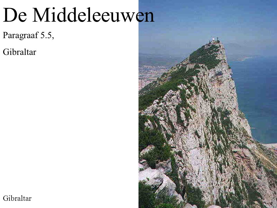 De Middeleeuwen Paragraaf 5.5, Gibraltar Gibraltar