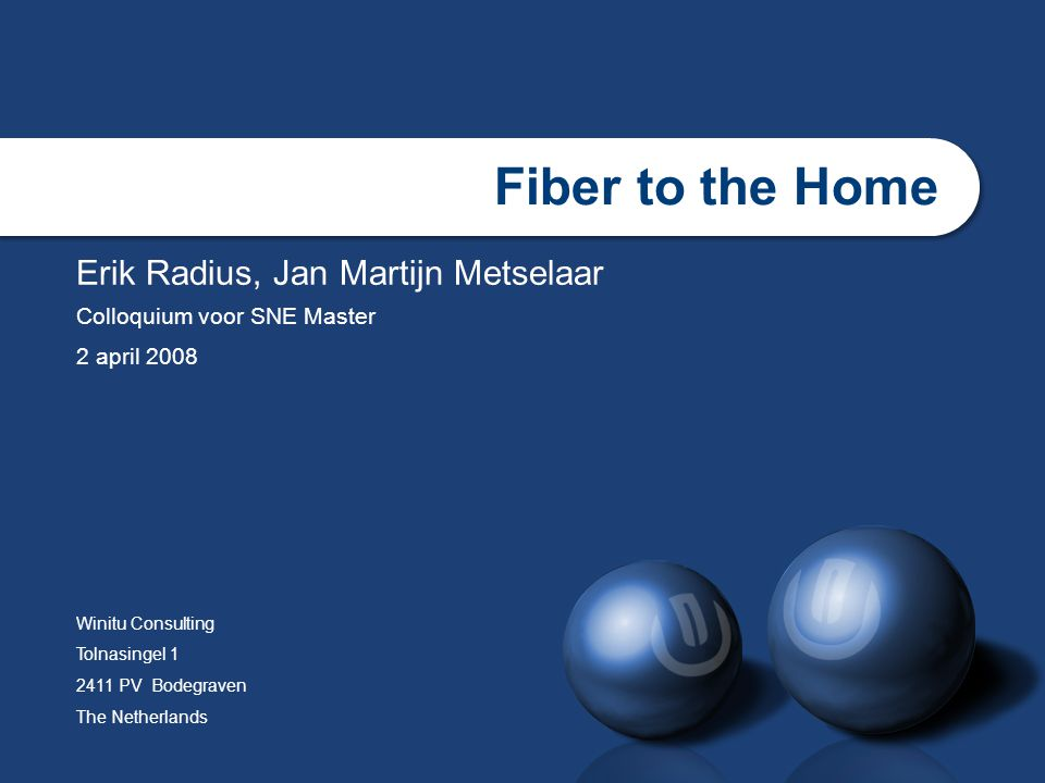 Fiber to the Home Erik Radius, Jan Martijn Metselaar