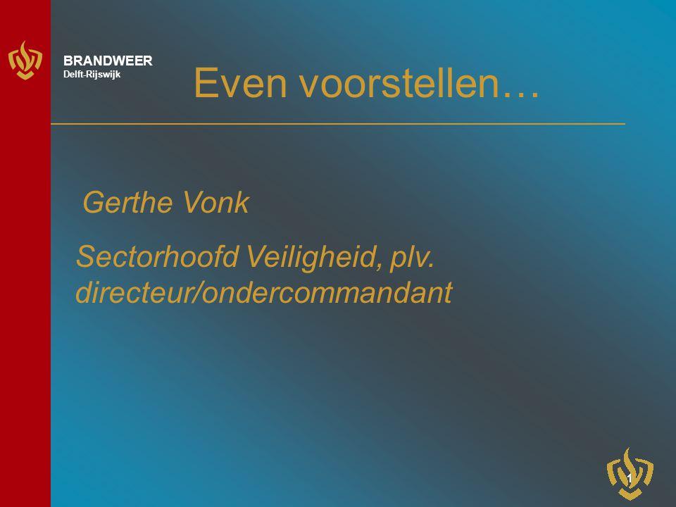 Even voorstellen… Gerthe Vonk Sectorhoofd Veiligheid, plv. directeur/ondercommandant