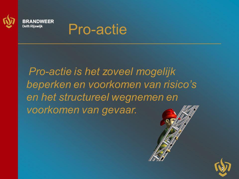 Pro-actie Pro-actie is het zoveel mogelijk beperken en voorkomen van risico's en het structureel wegnemen en voorkomen van gevaar.