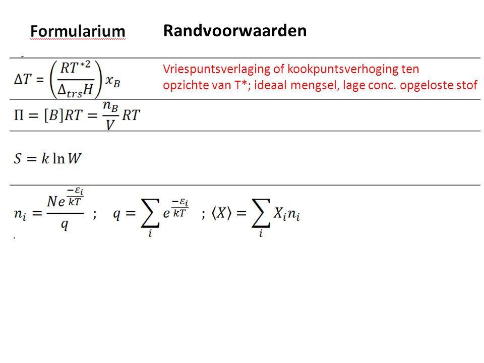 Randvoorwaarden Vriespuntsverlaging of kookpuntsverhoging ten opzichte van T*; ideaal mengsel, lage conc.
