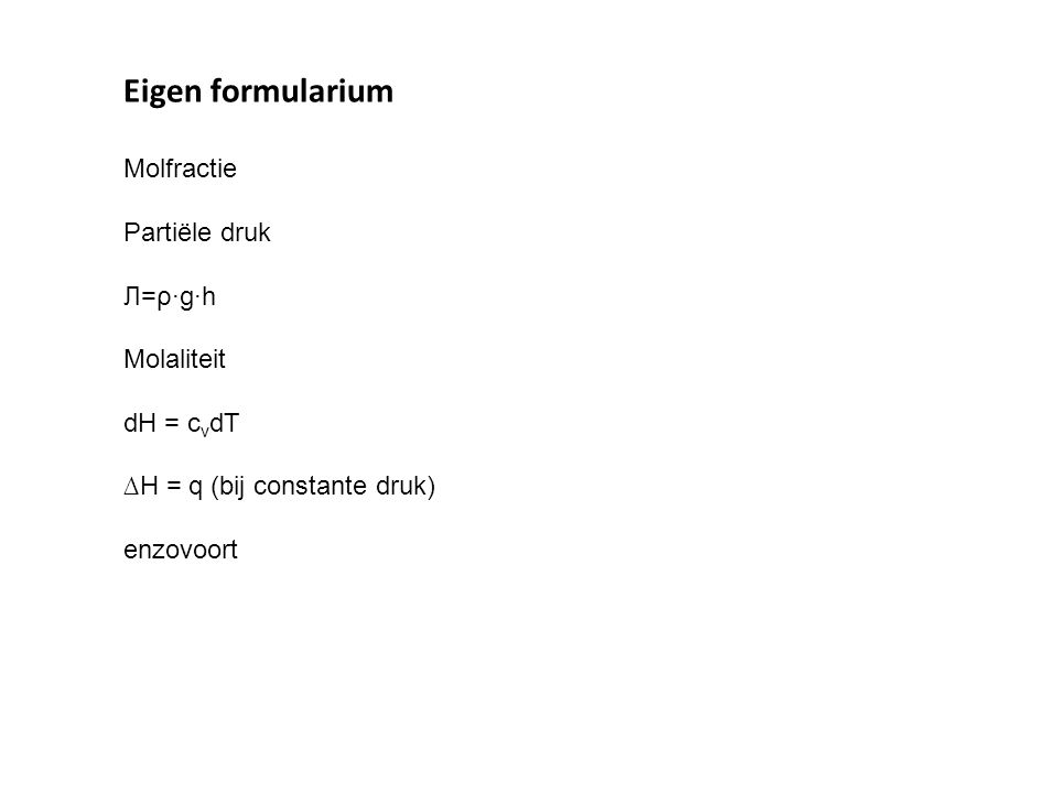 Eigen formularium Molfractie Partiële druk Л=ρ·g·h Molaliteit