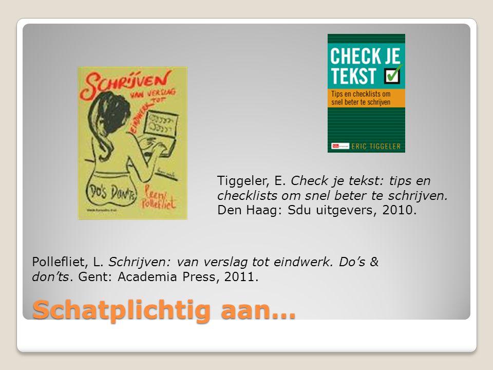 Tiggeler, E. Check je tekst: tips en checklists om snel beter te schrijven. Den Haag: Sdu uitgevers, 2010.