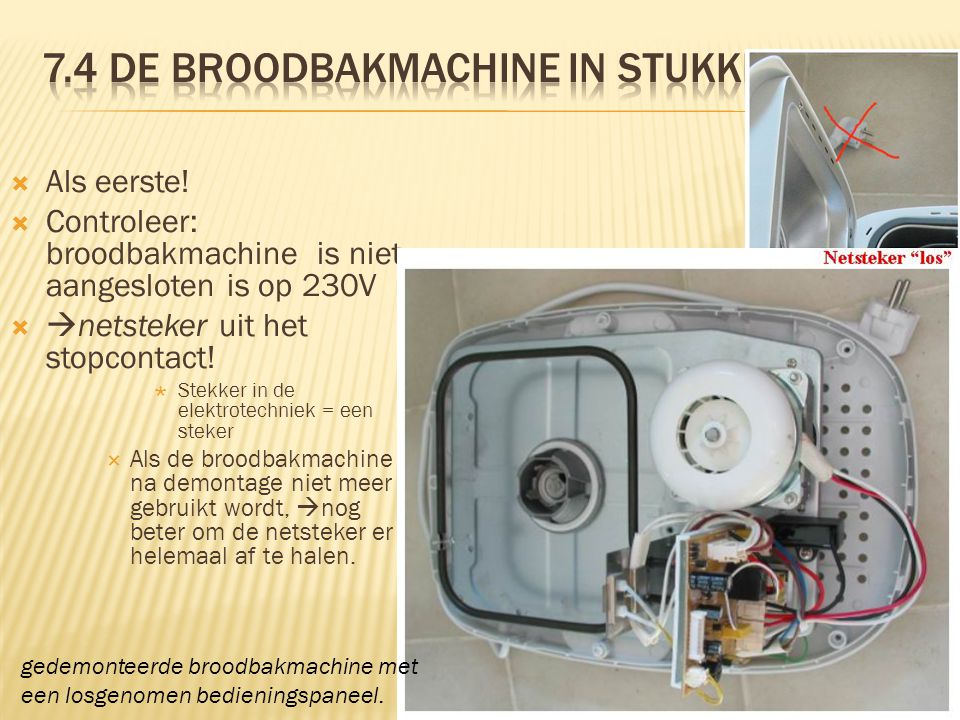 7.4 De broodbakmachine in stukken