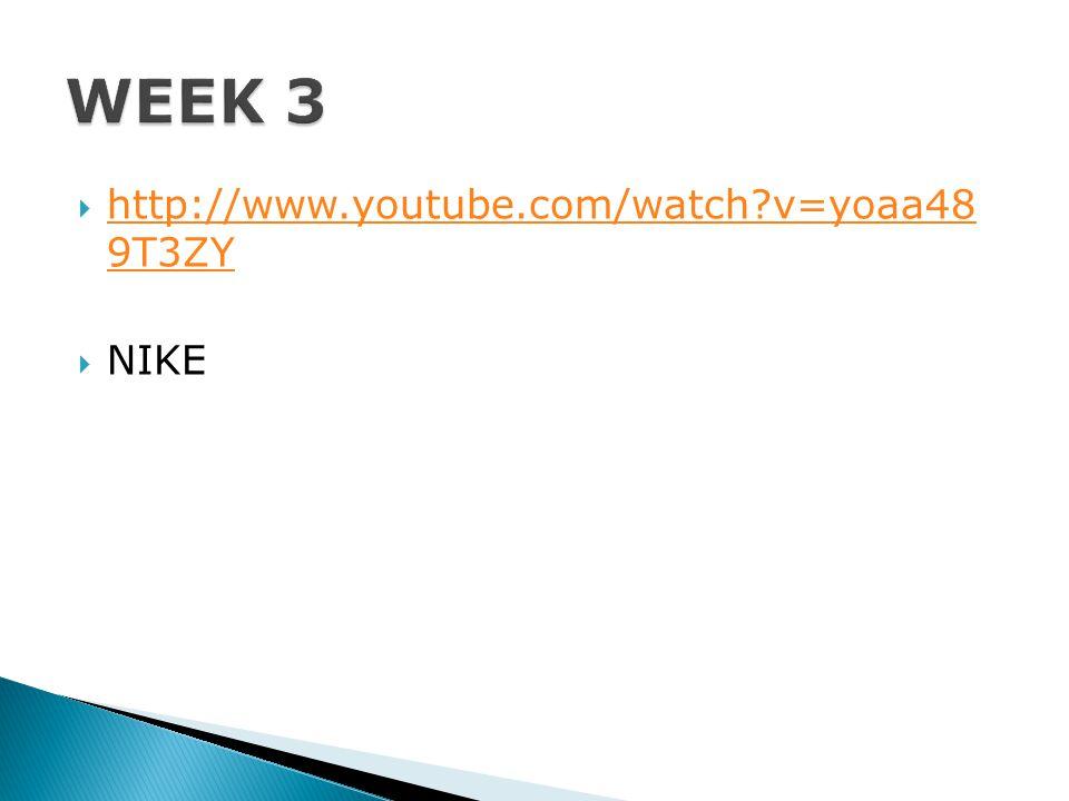 WEEK 3 http://www.youtube.com/watch v=yoaa48 9T3ZY NIKE