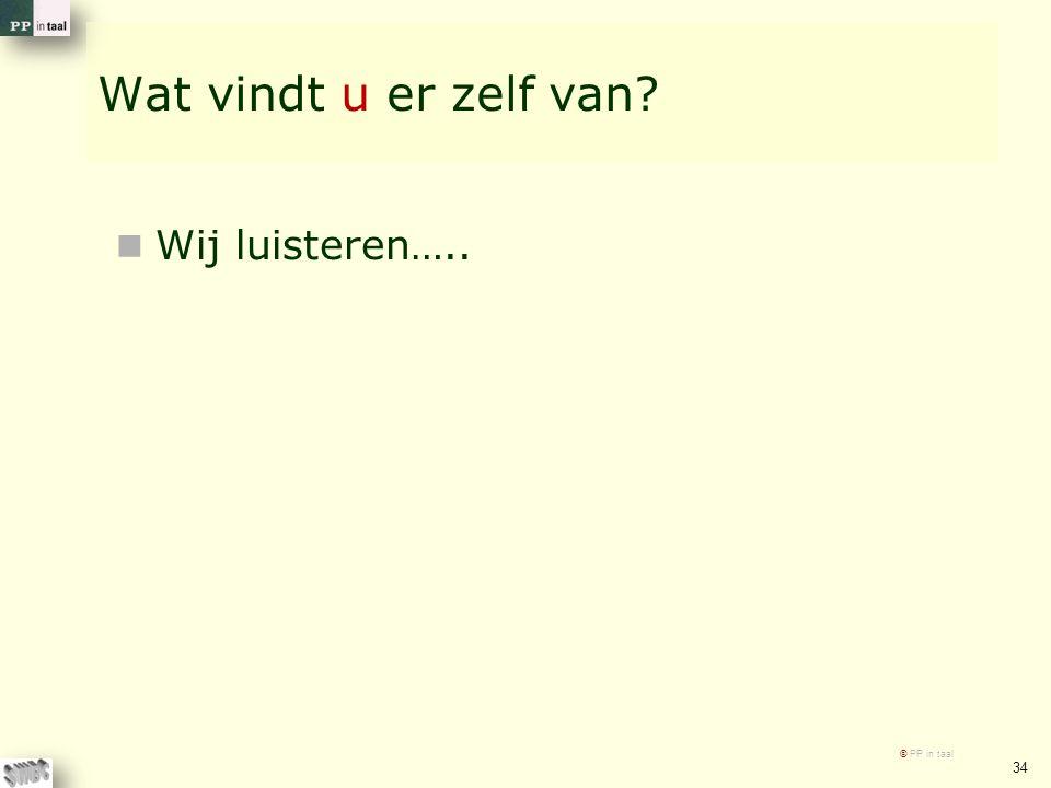 Wat vindt u er zelf van Wij luisteren….. © PP in taal