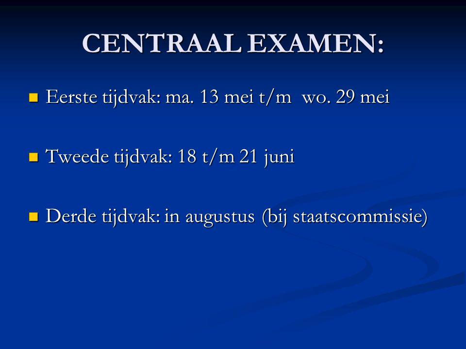 CENTRAAL EXAMEN: Eerste tijdvak: ma. 13 mei t/m wo. 29 mei