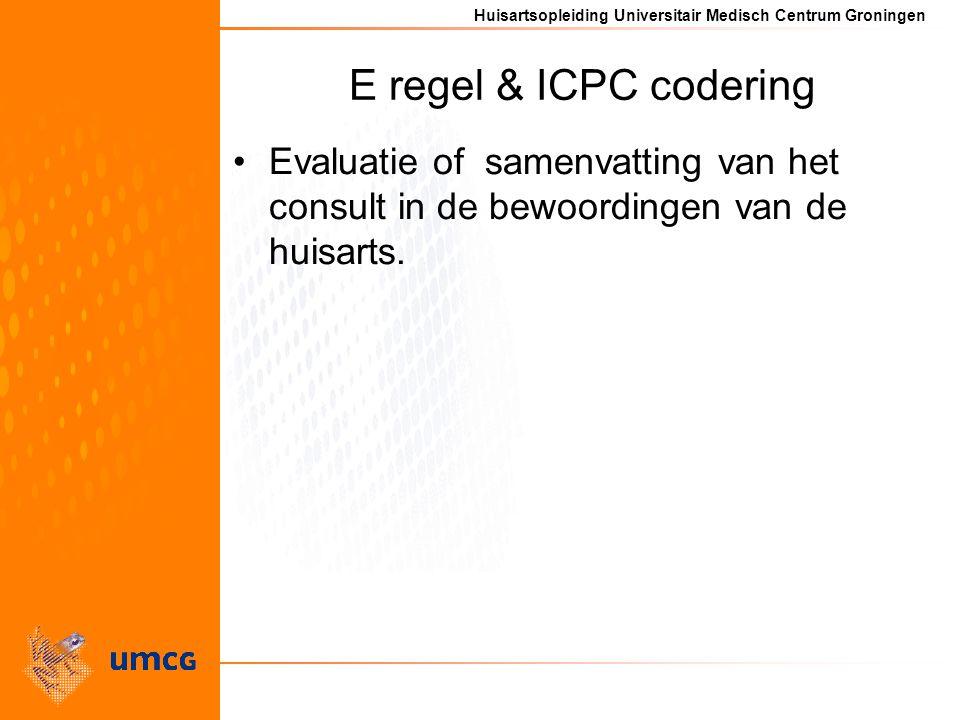 E regel & ICPC codering Evaluatie of samenvatting van het consult in de bewoordingen van de huisarts.