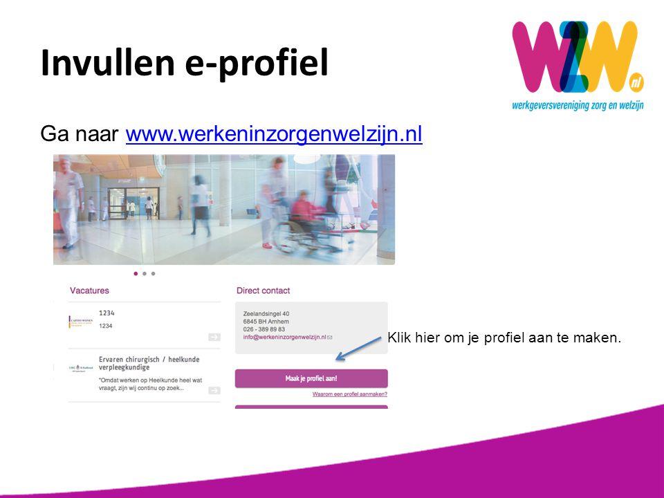 Invullen e-profiel Ga naar www.werkeninzorgenwelzijn.nl