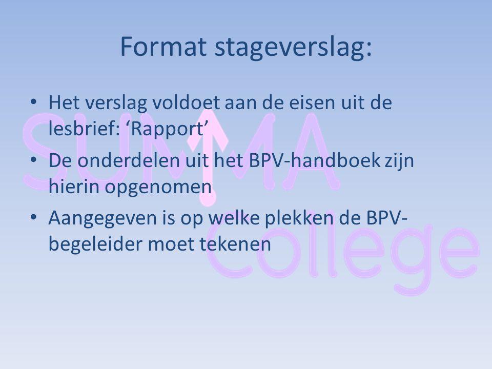 Format stageverslag: Het verslag voldoet aan de eisen uit de lesbrief: 'Rapport' De onderdelen uit het BPV-handboek zijn hierin opgenomen.