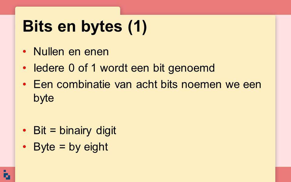 Bits en bytes (1) Nullen en enen Iedere 0 of 1 wordt een bit genoemd