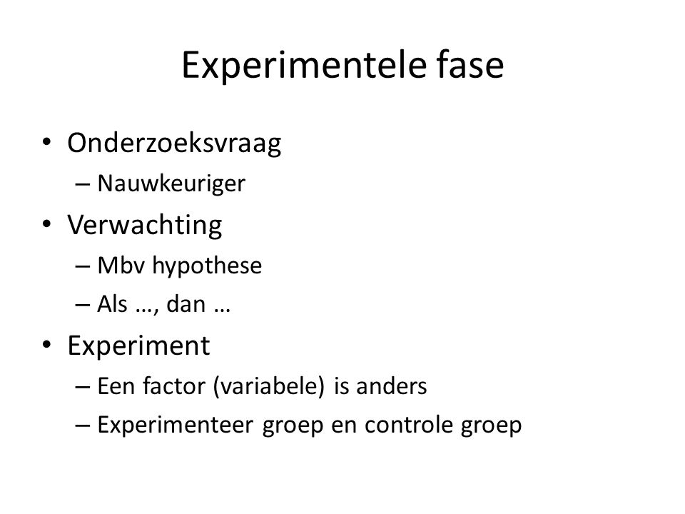 Experimentele fase Onderzoeksvraag Verwachting Experiment Nauwkeuriger