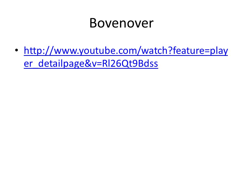 Bovenover http://www.youtube.com/watch feature=player_detailpage&v=Rl26Qt9Bdss