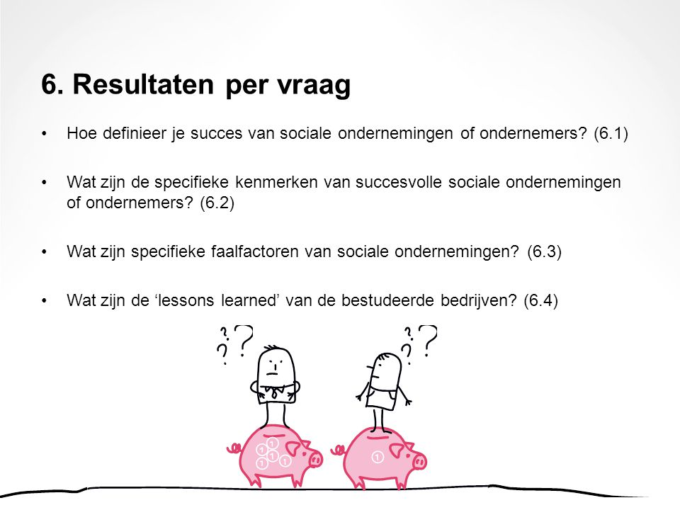 6. Resultaten per vraag Hoe definieer je succes van sociale ondernemingen of ondernemers (6.1)