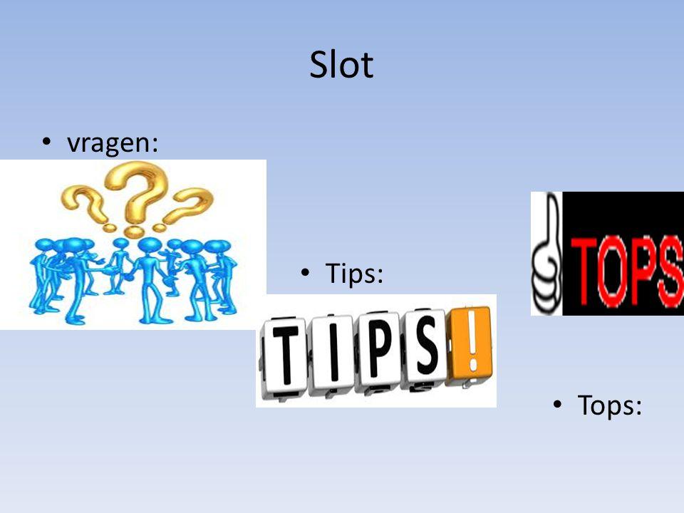 Slot vragen: Tips: Tops: