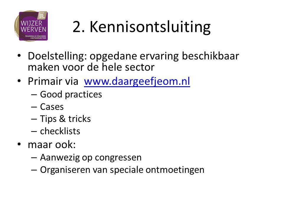 2. Kennisontsluiting Doelstelling: opgedane ervaring beschikbaar maken voor de hele sector. Primair via www.daargeefjeom.nl.