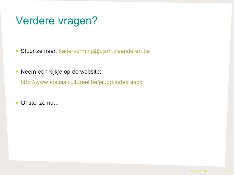 Verdere vragen Stuur ze naar: kadervorming@cjsm.vlaanderen.be