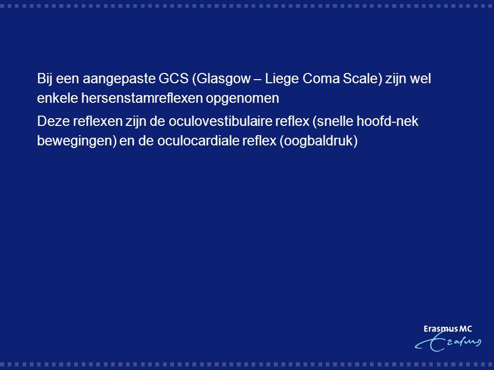 Bij een aangepaste GCS (Glasgow – Liege Coma Scale) zijn wel enkele hersenstamreflexen opgenomen