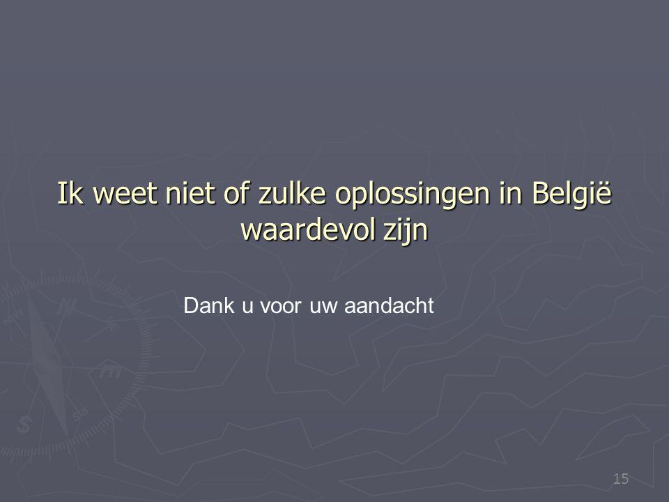 Ik weet niet of zulke oplossingen in België waardevol zijn
