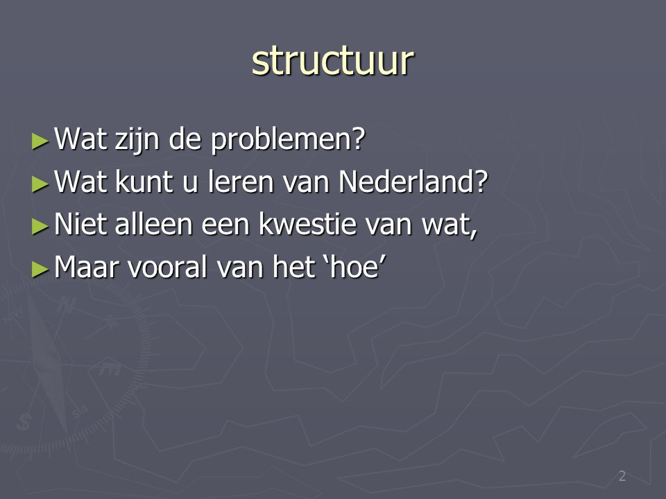 structuur Wat zijn de problemen Wat kunt u leren van Nederland