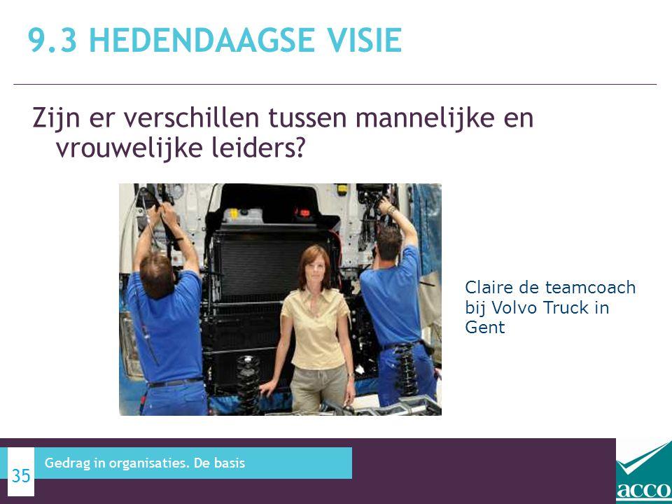 9.3 Hedendaagse visie Zijn er verschillen tussen mannelijke en vrouwelijke leiders Claire de teamcoach bij Volvo Truck in Gent.
