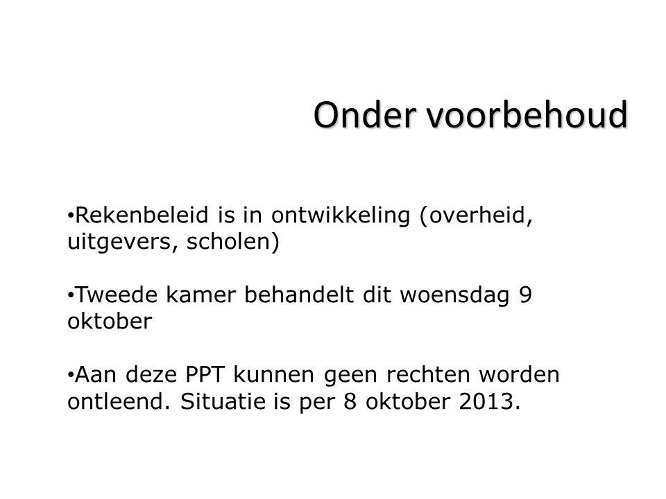 Onder voorbehoud Rekenbeleid is in ontwikkeling (overheid, uitgevers, scholen) Tweede kamer behandelt dit woensdag 9 oktober.