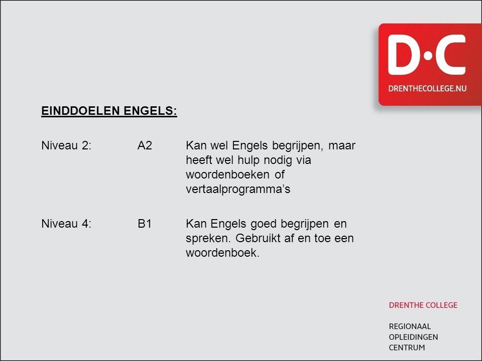 EINDDOELEN ENGELS: Niveau 2: A2 Kan wel Engels begrijpen, maar heeft wel hulp nodig via woordenboeken of vertaalprogramma's Niveau 4: B1 Kan Engels goed begrijpen en spreken. Gebruikt af en toe een woordenboek.