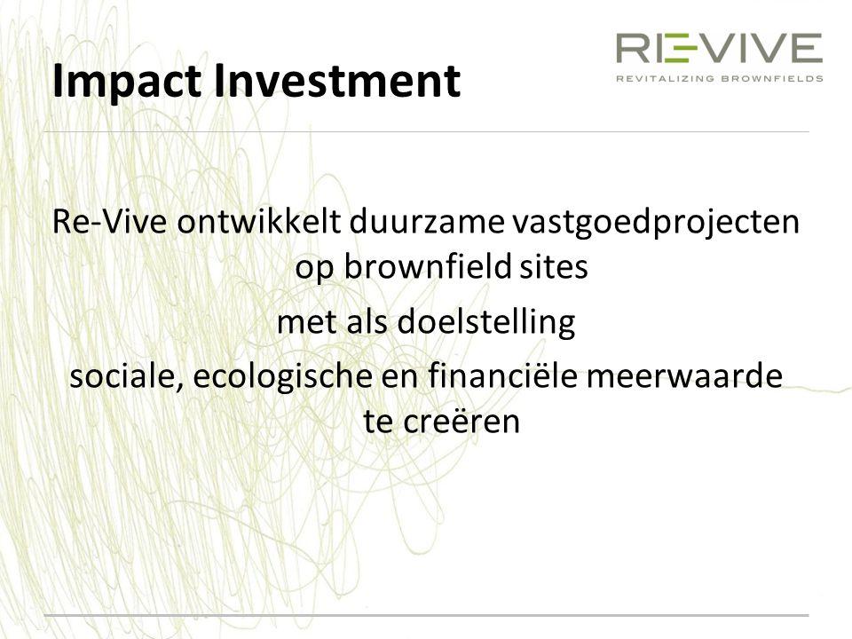 Impact Investment Re-Vive ontwikkelt duurzame vastgoedprojecten op brownfield sites. met als doelstelling.