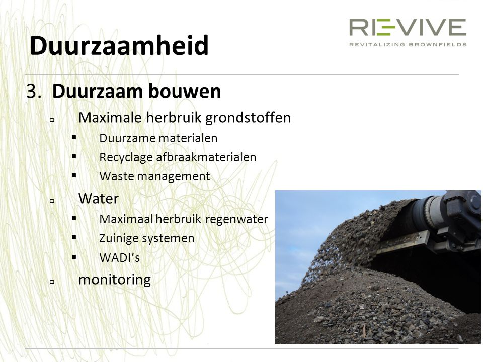 Duurzaamheid 3. Duurzaam bouwen Maximale herbruik grondstoffen Water