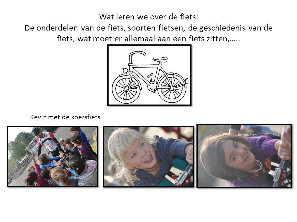 Wat leren we over de fiets: De onderdelen van de fiets, soorten fietsen, de geschiedenis van de fiets, wat moet er allemaal aan een fiets zitten,…..