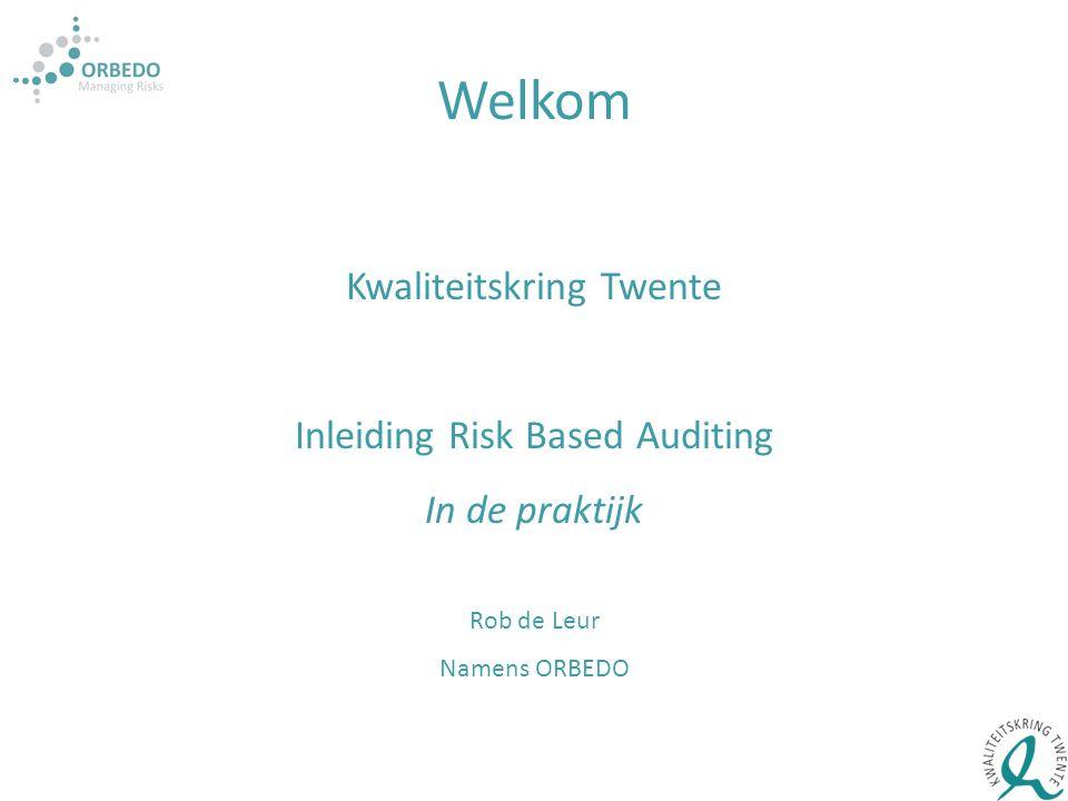 Welkom Kwaliteitskring Twente Inleiding Risk Based Auditing