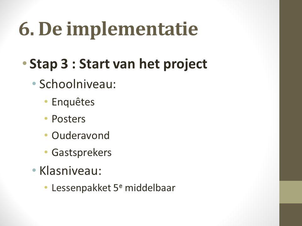 6. De implementatie Stap 3 : Start van het project Schoolniveau:
