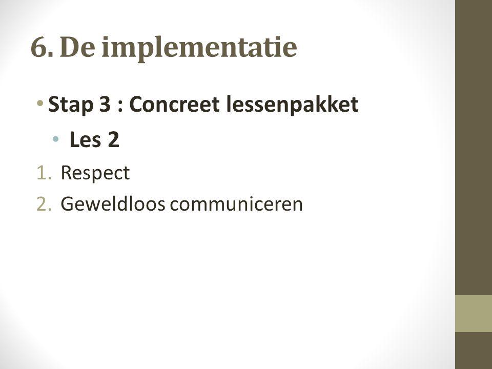6. De implementatie Stap 3 : Concreet lessenpakket Les 2 Respect