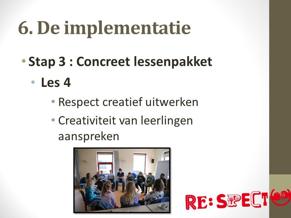 6. De implementatie Stap 3 : Concreet lessenpakket Les 4