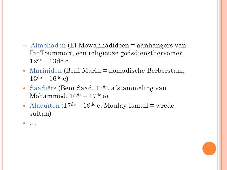 -- Almohaden (El Mowahhadidoen = aanhangers van IbnToummert, een religieuze godsdiensthervomer, 12de – 13de e