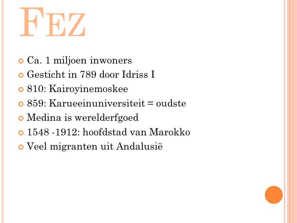 Fez Ca. 1 miljoen inwoners Gesticht in 789 door Idriss I